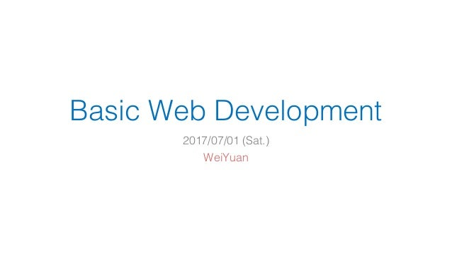 Basic Web Development 2017/07/01 (Sat.) WeiYuan