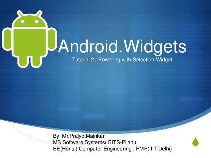 Android.Widgets       Tutorial 2 : Powering with Selection WidgetBy: Mr.PrajyotMainkarMS Software Systems( BITS-Pilani)BE(...