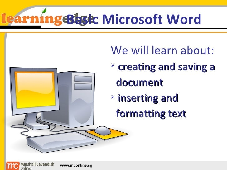 Basic Microsoft Word <ul><li>We will learn about: </li></ul><ul><li>creating and saving a  </li></ul><ul><li>document </li...