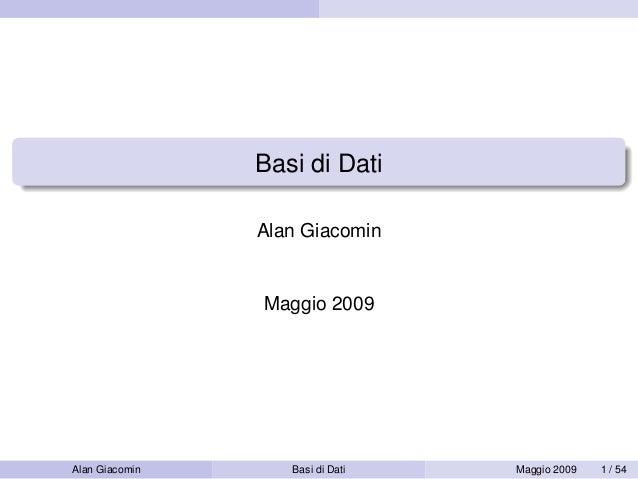 Basi di Dati Alan Giacomin Maggio 2009 Alan Giacomin Basi di Dati Maggio 2009 1 / 54
