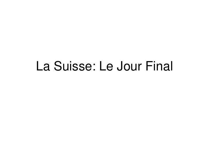 La Suisse: Le Jour Final<br />