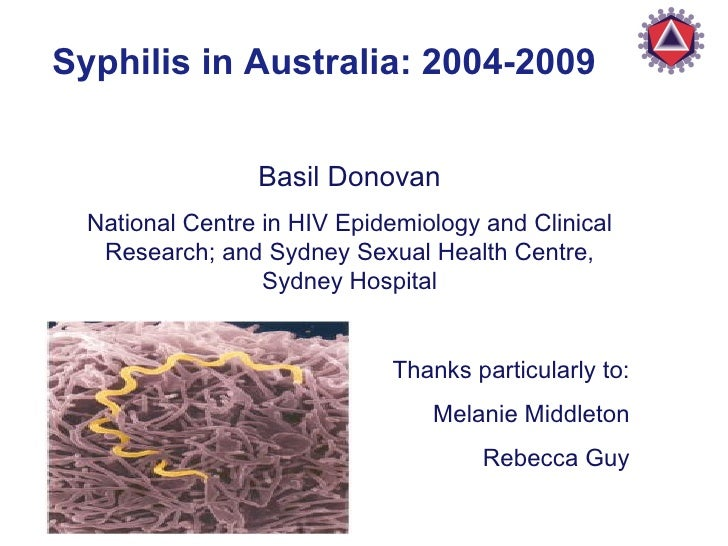 Syphilis in Australia: 2004-2009 Basil Donovan National Centre in HIV Epidemiology and Clinical Research; and Sydney Sexua...