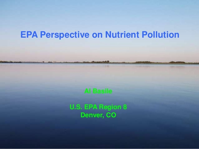 EPA Perspective on Nutrient Pollution               Al Basile           U.S. EPA Region 8              Denver, CO