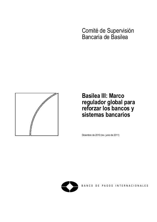 Comité de Supervisión Bancaria de Basilea Basilea III: Marco regulador global para reforzar los bancos y sistemas bancario...