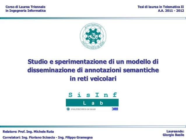 Studio e sperimentazione di un modello di disseminazione di annotazioni semantiche in reti veicolari Relatore: Prof. Ing. ...