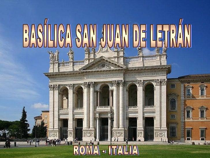 BASÍLICA DE SAN JUAN DE LETRÁN                O   SAN GIOVANNI IN LATERANOEsta basílica es la Catedral de Roma, donde seen...
