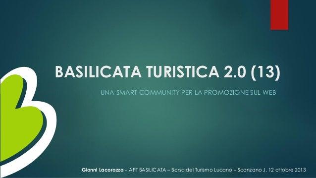 BASILICATA TURISTICA 2.0 (13) UNA SMART COMMUNITY PER LA PROMOZIONE SUL WEB  Gianni Lacorazza – APT BASILICATA – Borsa del...