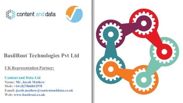 BasilRoot Technologies Pvt Ltd UK Representation Partner: Content and Data Ltd Name: Mr. Jacob Mathew Mob: +44 (0)78668429...