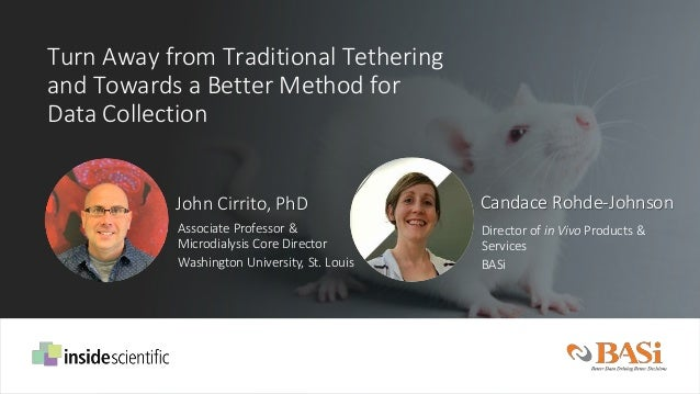 John Cirrito, PhD Candace Rohde-Johnson Director of in Vivo Products & Services BASi Turn Away from Traditional Tethering ...