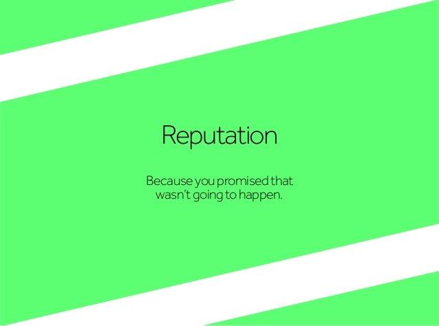Reputation Becauseyoupromisedthat wasn'tgoingtohappen.