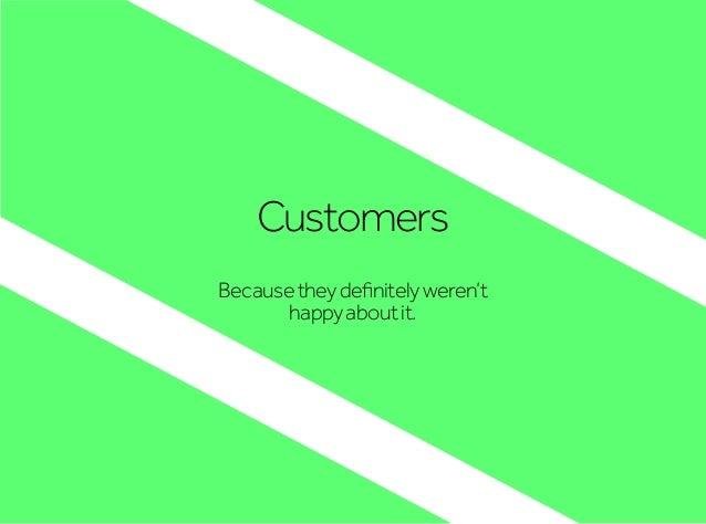 Customers Becausetheydefinitelyweren't happyaboutit.