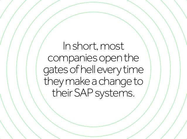 Inshort,most companiesopenthe gatesofhelleverytime theymakeachangeto theirSAPsystems.