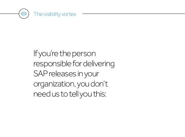 Thevisibilityvortex Ifyou'retheperson responsiblefordelivering SAPreleasesinyour organization,youdon't needustotellyouthis: