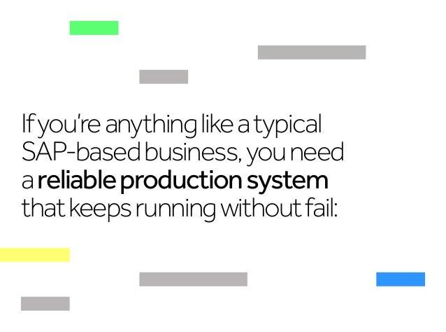 Ifyou'reanythinglikeatypical SAP-basedbusiness,youneed areliableproductionsystem thatkeepsrunningwithoutfail: