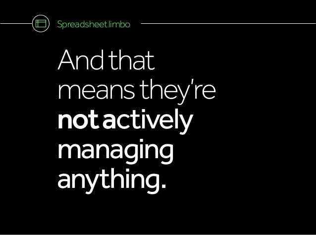 Andthat meansthey're notactively managing anything. Spreadsheetlimbo