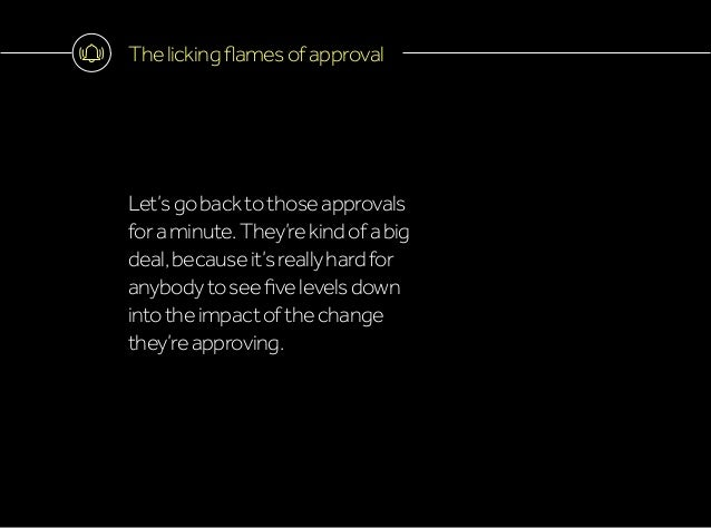 Thelickingflamesofapproval Let'sgobacktothoseapprovals foraminute.They'rekindofabig deal,becauseit'sreallyhardfor anybodyt...