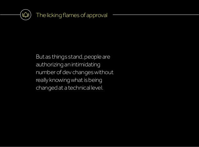 Thelickingflamesofapproval Butasthingsstand,peopleare authorizinganintimidating numberofdevchangeswithout reallyknowingwha...