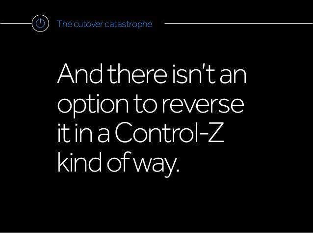 Thecutovercatastrophe Andthereisn'tan optiontoreverse itinaControl-Z kindofway.