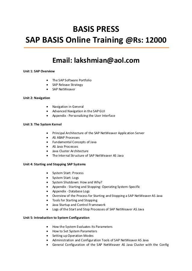 BASIS PRESS SAP BASIS Online Training @Rs: 12000 Email: lakshmian@aol.com Unit 1: SAP Overview     The SAP Software Por...