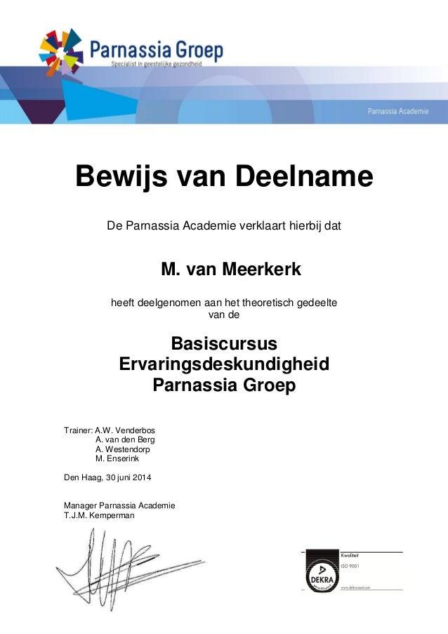 Bewijs van Deelname De Parnassia Academie verklaart hierbij dat M. van Meerkerk heeft deelgenomen aan het theoretisch gede...