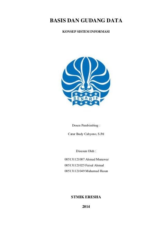i BASIS DAN GUDANG DATA KONSEP SISTEM INFORMASI Dosen Pembimbing : Catur Budy Cahyono, S.Pd Disusun Oleh : 005131121007 Ah...