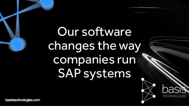 basistechnologies.com Our software changes the way companies run SAP systems