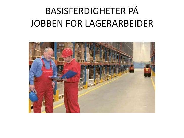 BASISFERDIGHETER PÅJOBBEN FOR LAGERARBEIDER