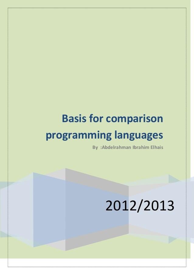 Basis for comparisonprogramming languages         By :Abdelrahman Ibrahim Elhais              2012/2013