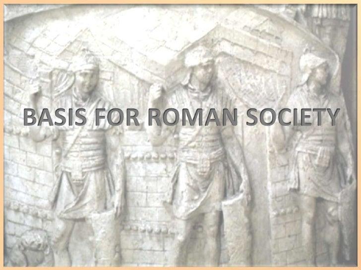 BASIS FOR ROMAN SOCIETY<br />