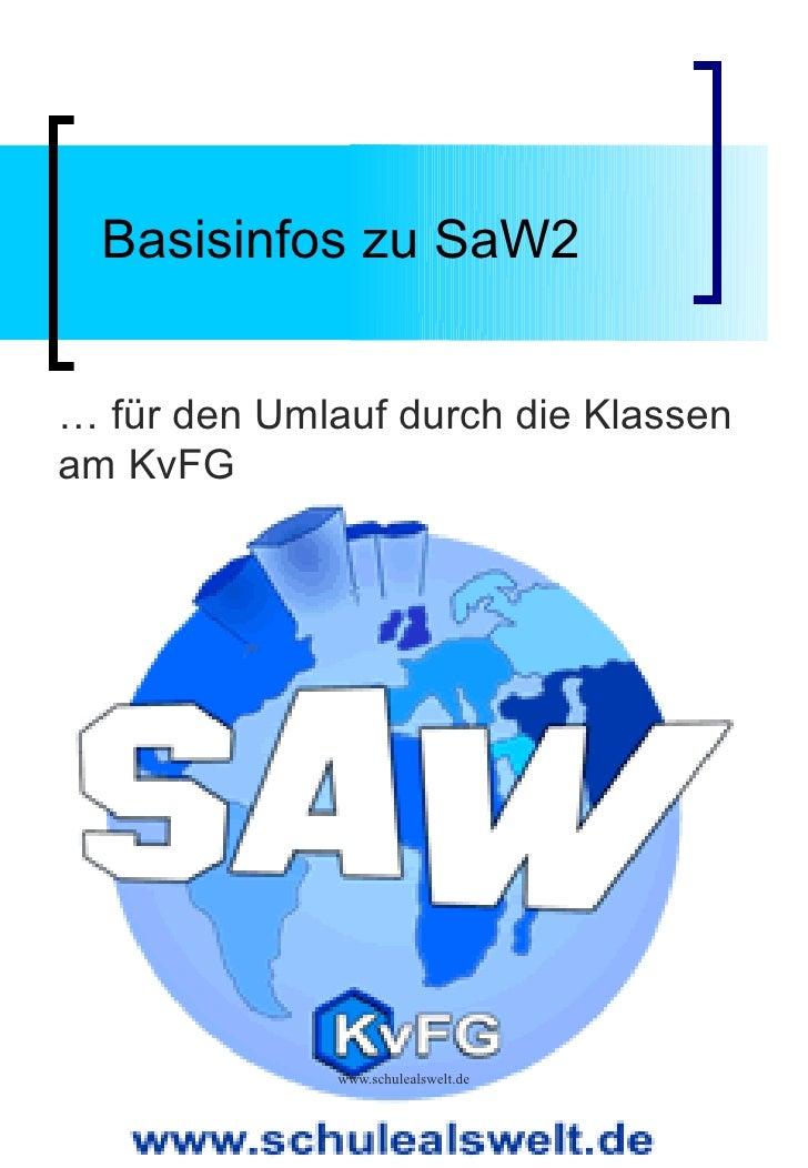 Basisinfos zu SaW2   … für den Umlauf durch die Klassen am KvFG                   www.schulealswelt.de