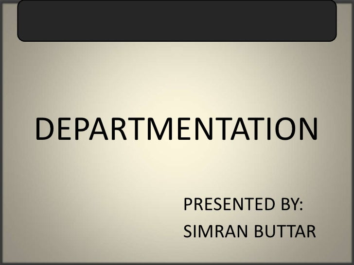 DEPARTMENTATION       PRESENTED BY:       SIMRAN BUTTAR