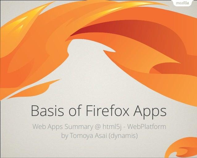 Basis of Firefox Apps Web Apps Summary @ html5j - WebPlatform by Tomoya Asai (dynamis)