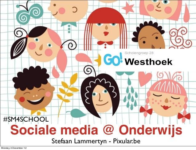 #SM4SCHOOL       Sociale media @ Onderwijs                       Stefaan Lammertyn - Pixular.beMonday 3 December 12