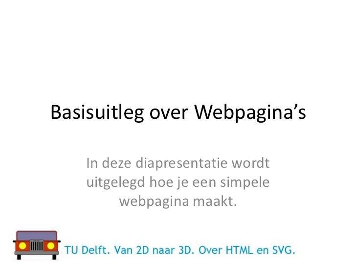 Basisuitleg over Webpagina's   In deze diapresentatie wordt   uitgelegd hoe je een simpele        webpagina maakt.