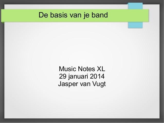 De basis van je band  Music Notes XL 29 januari 2014 Jasper van Vugt