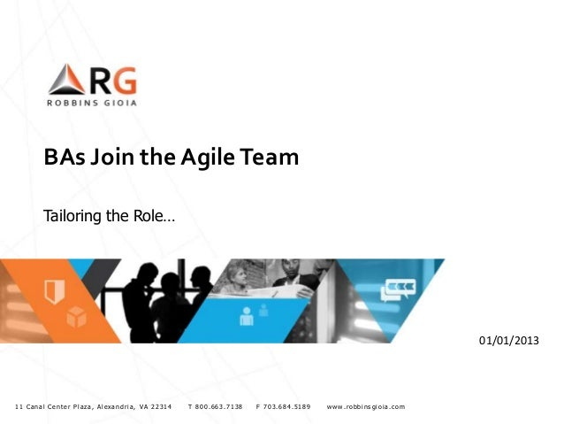 BAs Join the Agile Team Tailoring the Role…  01/01/2013  11 Canal Center Plaza, Alexandria, VA 22314  T 800.663.7138  F 70...
