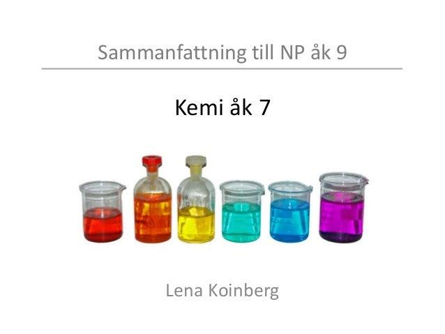 Sammanfattning till NP åk 9 Kemi åk 7 Lena Koinberg