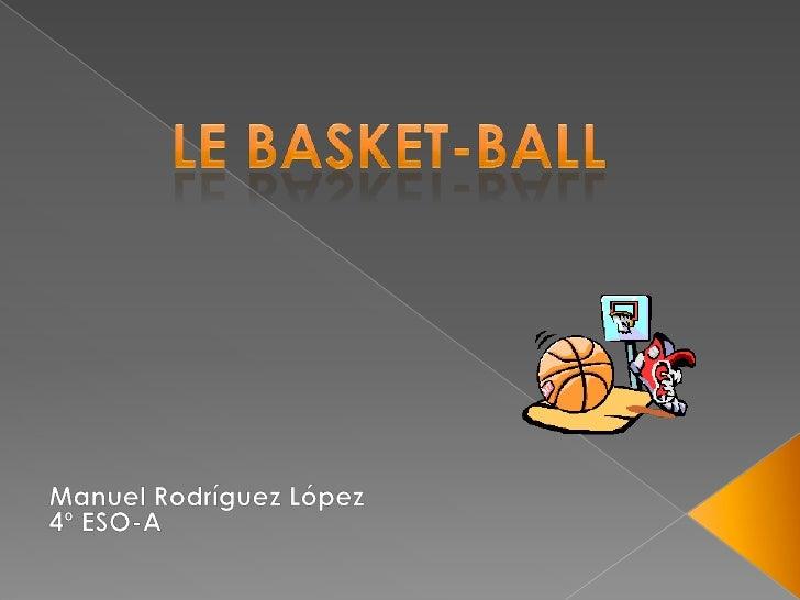Le basket-BALL<br />Manuel Rodríguez López<br />4º ESO-A<br />