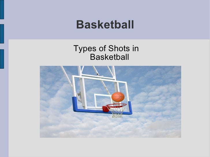 Basketball <ul><li>Types of Shots in Basketball </li></ul>