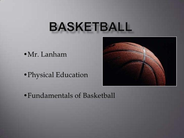 BASKETBALL<br />•Mr. Lanham<br />•Physical Education<br />•Fundamentals of Basketball<br />