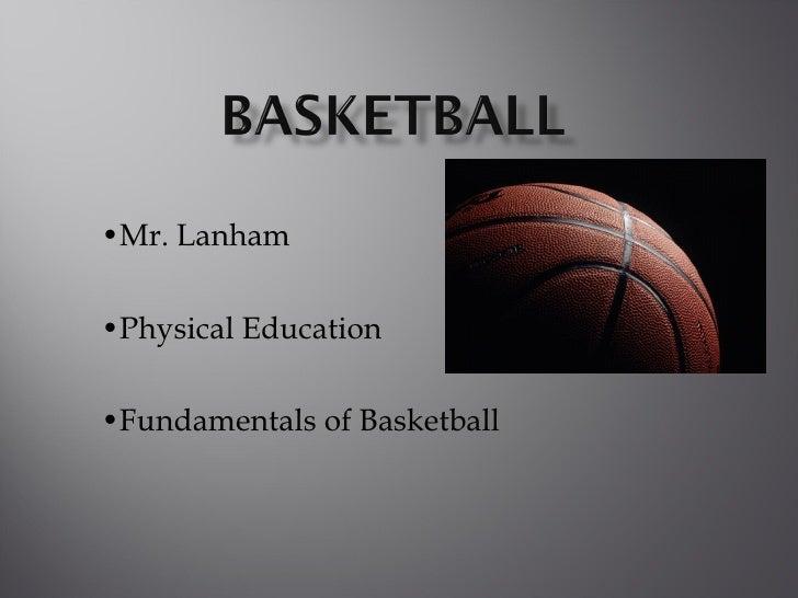 • Mr. Lanham • Physical Education • Fundamentals of Basketball