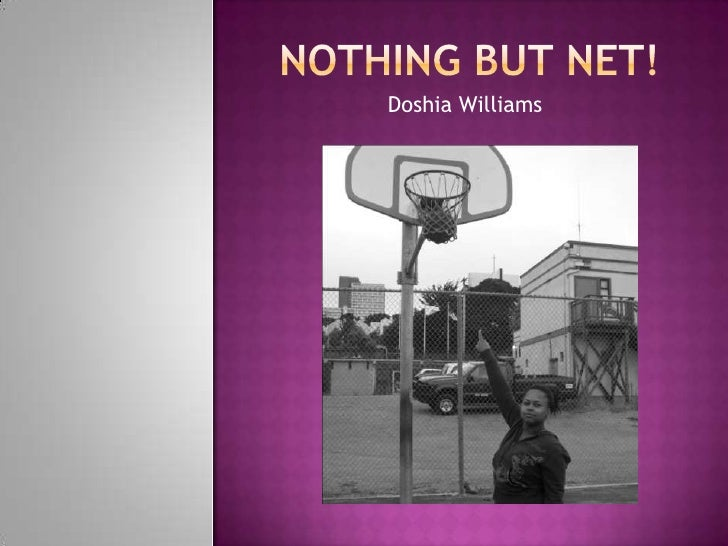 Nothing but net!<br />Doshia Williams<br />