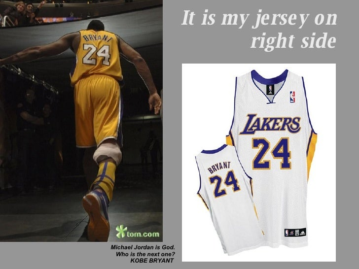 It is my jersey on right side Michael Jordan is God. Who is the next one? KOBE BRYANT