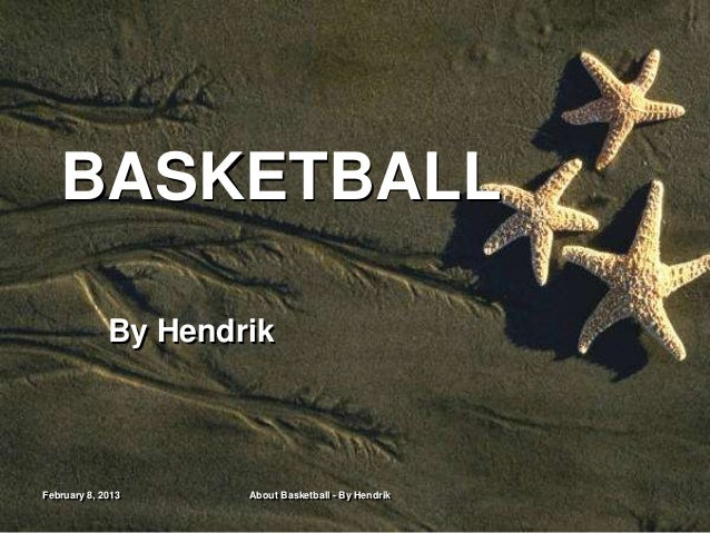 BASKETBALL             By HendrikFebruary 8, 2013     About Basketball - By Hendrik