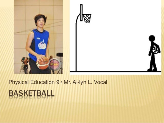 Physical Education 9 / Mr. Al-lyn L. Vocal  BASKETBALL