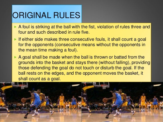 rules on the game of basketball essay Object the game is played with 2 teams each team consists of 5 players on the court at a time the object of the game is to outscore your opponent by shooting the ball into your basket and preventing them from putting the ball into theirs the ball can be advanced up the floor with the hands only, either by dribbling or.