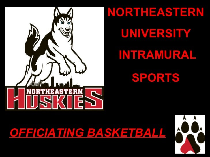 NORTHEASTERN  UNIVERSITY  INTRAMURAL SPORTS   OFFICIATING BASKETBALL