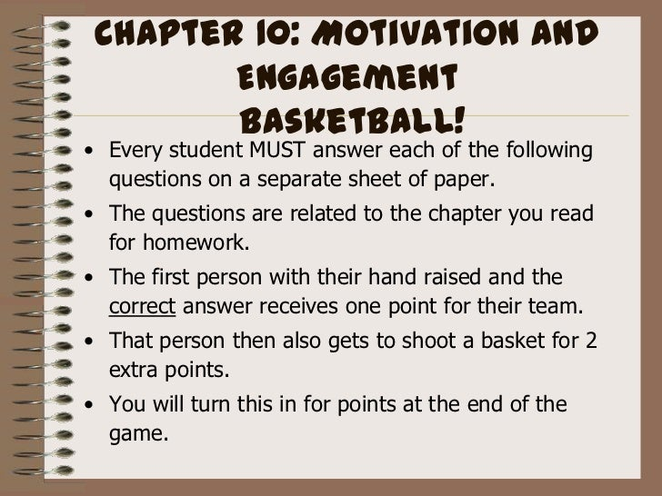 Chapter 10: Motivation and Engagement Basketball!<br />Every student MUST answer each of the following questions on a sepa...