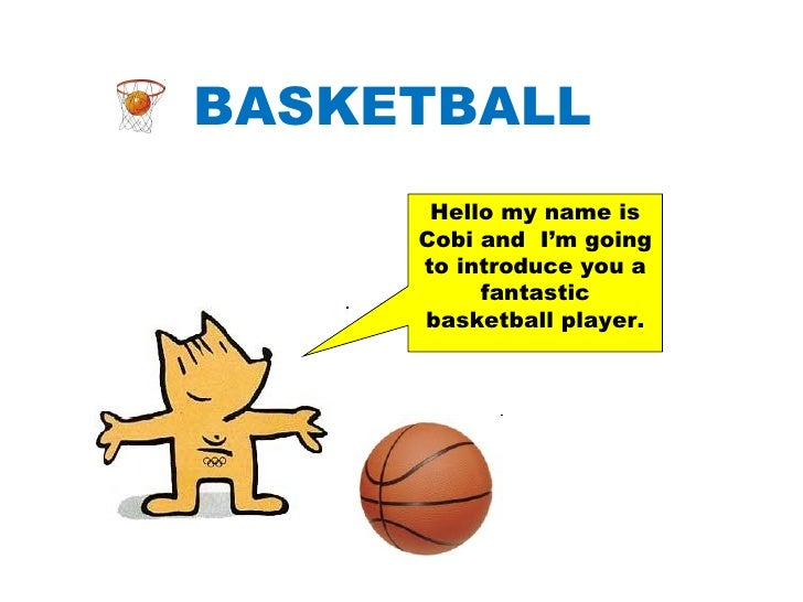 BASKETBALL   Hello my name is Cobi and  I'm going to introduce you a fantastic basketball player.