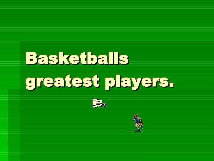 Basketballs greatest players.
